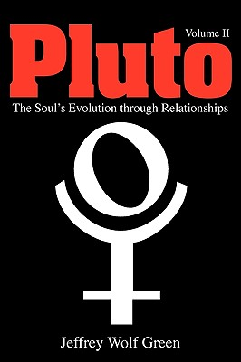 Pluto: The Soul's Evolution Through Relationships, Volume 2 - Green, Jeffrey Wolf, and Green, Jeff