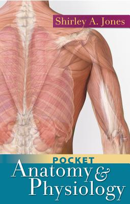 Pocket Anatomy and Physiology - Jones, Shirley A, Msed, Mha, Msn, RN
