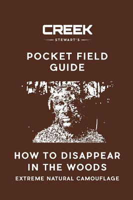 Pocket Field Guide: How to Disappear in the Woods - Stewart, Creek