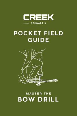 Pocket Field Guide: Master the Bow Drill - Stewart, Creek