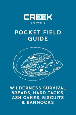 Pocket Field Guide: Wilderness Survival Breads, Hard Tacks, Ash Cakes, Biscuits & Bannocks - Stewart, Creek