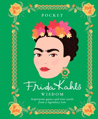 Pocket Frida Kahlo Wisdom: Inspirational Quotes and Wise Words From a Legendary Icon - Hardie Grant Books