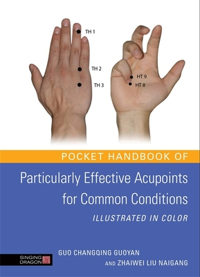 Pocket Handbook of Particularly Effective Acupoints for Common Conditions - Guoyan, Guo Changqing, and Naigang, Zhaiwei Liu