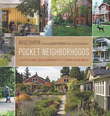 Pocket Neighborhoods: Creating Small-scale Community in a Large-scale World - Chapin, Ross, and Susasnka, Sarah (Foreword by)
