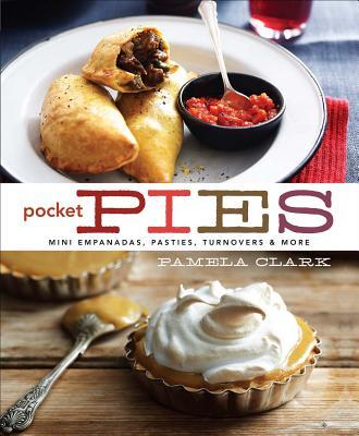 Pocket Pies: Mini Empanadas, Pasties, Turnovers & More - Clark, Pamela