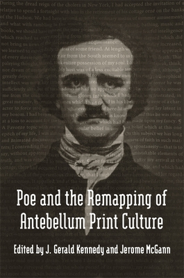 Poe and the Remapping of Antebellum Print Culture: How a Redneck Helped Invent Political Consulting - Kennedy, J Gerald, Professor (Editor), and McGann, Jerome, and Peeples, Scott (Contributions by)