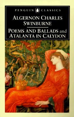 Poems and Balads and Atalanta in Calydon - Swinburne, Algernon Charles, and Haynes, Kenneth (Editor)