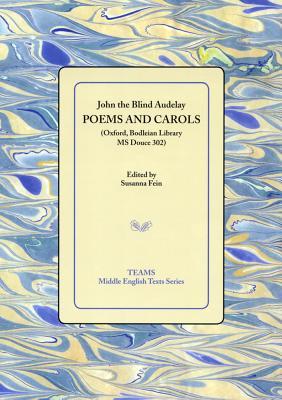 Poems and Carols (Bod Library Ms) PB - Audelay, John The, and Fein, Susanna (Editor)