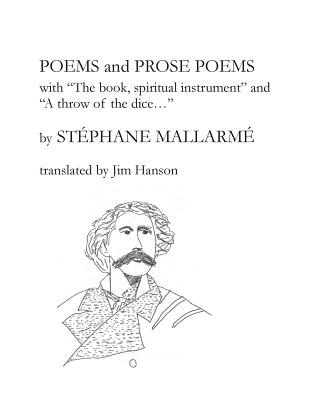 Poems and Prose Poems: With the Book, Spiritual Instrument and a Throw of the Dice. . . - Mallarme, Stephane, and Hanson, Jim (Translated by)