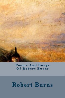 Poems and Songs of Robert Burns - Burns, Robert