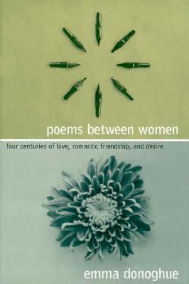 Poems Between Women: Four Centuries of Love, Romantic Friendship, and Desire - Donoghue, Emma, Professor (Editor)