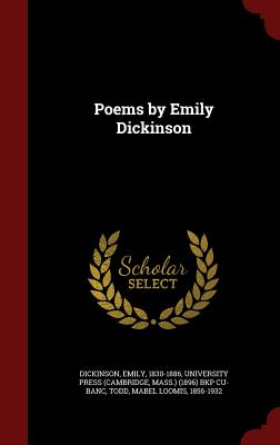 Poems by Emily Dickinson - Dickinson, Emily, and Todd, Mabel Loomis, and University Press (Cambridge, Mass ) (189 (Creator)