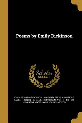 Poems by Emily Dickinson - Dickinson, Emily 1830-1886, and University Press (Cambridge, Mass ) (189 (Creator), and Higginson, Thomas Wentworth 1823-1911