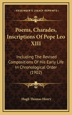 Poems, Charades, Inscriptions of Pope Leo XIII: Including the Revised Compositions of His Early Life in Chronological Order (1902) - Henry, Hugh Thomas (Translated by)
