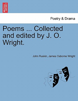 Poems ... Collected and Edited by J. O. Wright. - Ruskin, John, and Wright, James Osborne