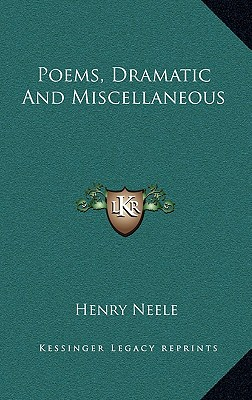 Poems, Dramatic and Miscellaneous - Neele, Henry