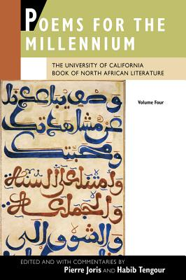 Poems for the Millennium, Volume Four: The University of California Book of North African Literature - Joris, Pierre (Editor), and Tengour, Habib (Commentaries by), and Joris, Pierre (Commentaries by)