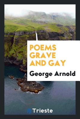 Poems Grave and Gay - Arnold, George