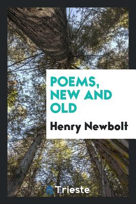 Poems, New and Old - Newbolt, Henry, Sir