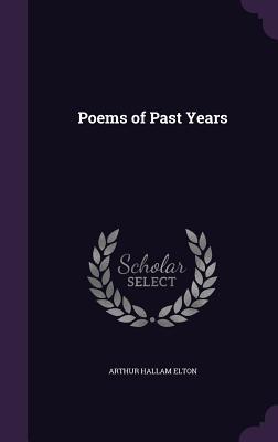 Poems of Past Years - Elton, Arthur Hallam, Sir