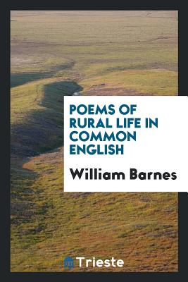 Poems of Rural Life in Common English - Barnes, William