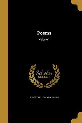 Poems; Volume 1 - Browning, Robert 1812-1889