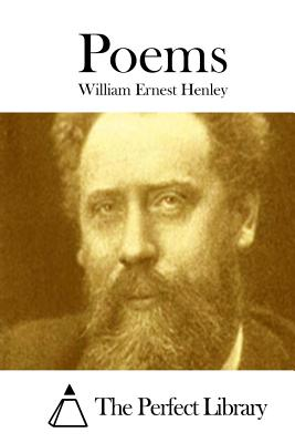 Poems - Henley, William Ernest, and The Perfect Library (Editor)