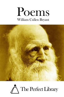 Poems - Bryant, William Cullen, and The Perfect Library (Editor)