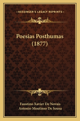 Poesias Posthumas (1877) - Novais, Faustino Xavier De, and Sousa, Antonio Moutinso De