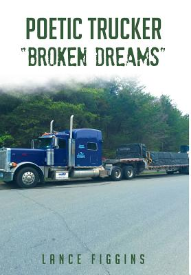 Poetic Trucker Broken Dreams - Figgins, Lance