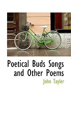 Poetical Buds Songs and Other Poems - Tayler, John