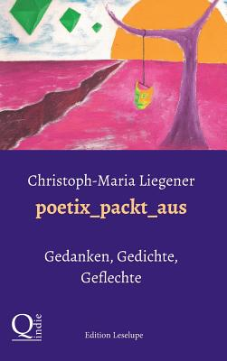 Poetix_packt_aus - Liegener, Christoph-Maria