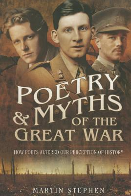 Poetry and Myths of the Great War - Martin, Stephen