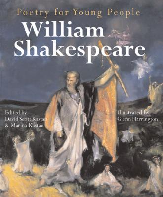Poetry for Young People: William Shakespeare - Shakespeare, William, and Kastan, David Scott (Editor), and Kastan, Marina (Editor)
