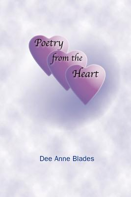 Poetry from the Heart - Blades, Dee Anne