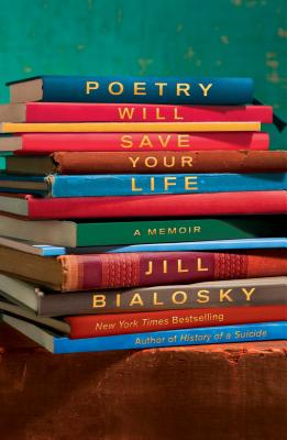 Poetry Will Save Your Life: A Memoir - Bialosky, Jill