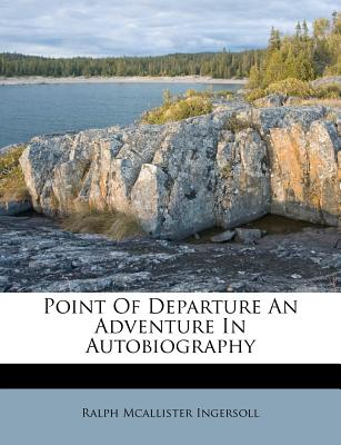 Point of departure : an adventure in autobiography. - Ingersoll, Ralph