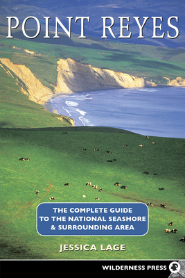Point Reyes: The Complete Guide to the National Seashore & Surrounding Area - Lage, Jessica