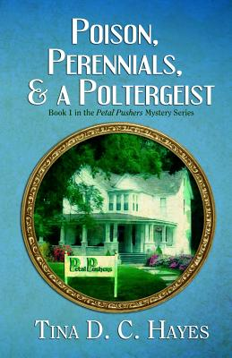 Poison, Perennials, and a Poltergeist - Hayes, Tina D C
