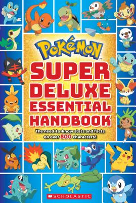 Pokémon Super Deluxe Essential Handbook: The Need-To-Know Stats and Facts on Over 800 Characters - Scholastic