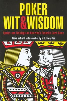 Poker Wit & Wisdom: Quotes and Writings on America's Favorite Card Game - Livingston, A D (Editor)