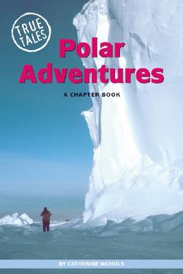 Polar Adventures - Nichols, Catherine