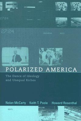 Polarized America: The Dance of Ideology and Unequal Riches - McCarty, Nolan, and Poole, Keith T, and Rosenthal, Howard