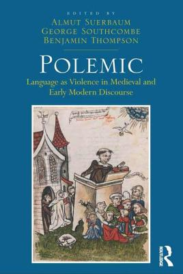 Polemic: Language as Violence in Medieval and Early Modern Discourse - Suerbaum, Almut, and Southcombe, George, and Thompson, Benjamin (Editor)