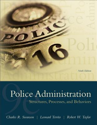 Police Administration: Structures, Processes, and Behavior - Swanson, Charles R, and Territo, Leonard J, and Taylor, Robert W