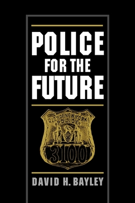 Police for the Future - Bayley, David H