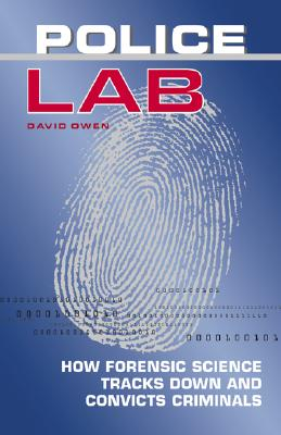 Police Lab: How Forensic Science Tracks Down and Convicts Criminals - Owen, David, Lord
