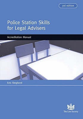 Police Station Skills for Legal Advisers: Police Station Skills Kit v. 1: Accreditation Manual - Shepherd, Eric