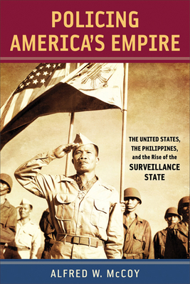 Policing Americaas Empire: The United States, the Philippines, and the Rise of the Surveillance State - McCoy, Alfred W, Professor