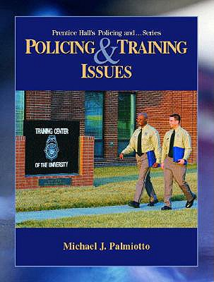 Policing and Training Issues - Palmiotto, Michael J, Dr., and Dantzker, Mark L